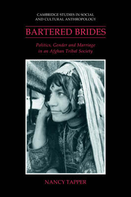Bartered Brides: Politics, Gender and Marriage in an Afghan Tribal Society - Cambridge Studies in Social and Cultural Anthropology 74 (Hardback)