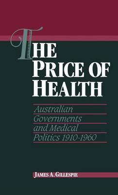The Price of Health: Australian Governments and Medical Politics 1910-1960 - Studies in Australian History (Hardback)