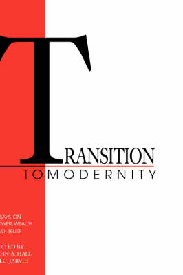 Transition to Modernity: Essays on Power, Wealth and Belief (Hardback)
