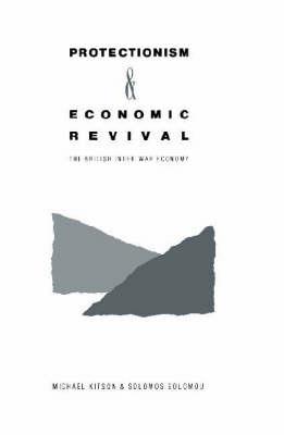 Protectionism and Economic Revival: The British Inter-war Economy (Hardback)