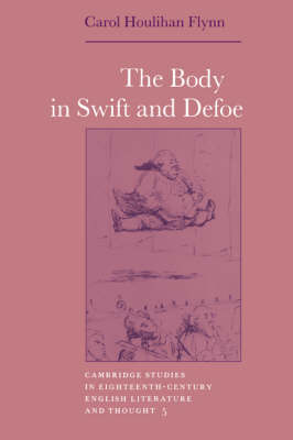 Cambridge Studies in Eighteenth-Century English Literature and Thought: The Body in Swift and Defoe Series Number 5 (Hardback)