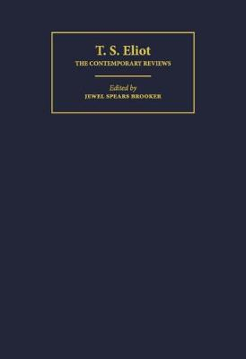 American Critical Archives: T. S. Eliot: The Contemporary Reviews Series Number 14 (Hardback)