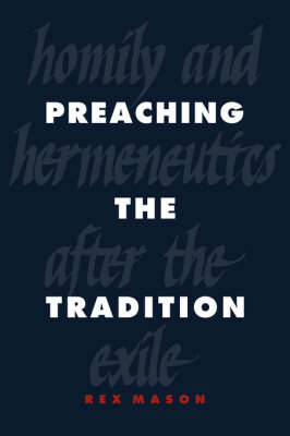 Preaching the Tradition: Homily and Hermeneutics after the Exile (Hardback)