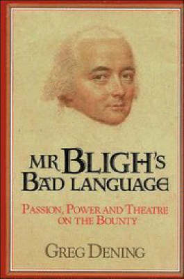 Mr Bligh's Bad Language: Passion, Power and Theater on H. M. Armed Vessel Bounty (Hardback)