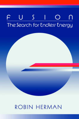 Fusion: The Search for Endless Energy (Hardback)