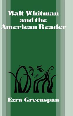 Walt Whitman and the American Reader - Cambridge Studies in American Literature and Culture 46 (Hardback)