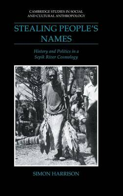 Stealing People's Names: History and Politics in a Sepik River Cosmology - Cambridge Studies in Social and Cultural Anthropology 71 (Hardback)