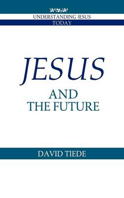 Jesus and the Future - Understanding Jesus Today (Paperback)