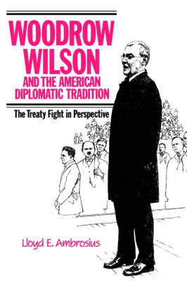 Woodrow Wilson and the American Diplomatic Tradition: The Treaty Fight in Perspective (Paperback)