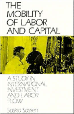 The Mobility of Labor and Capital: A Study in International Investment and Labor Flow (Paperback)