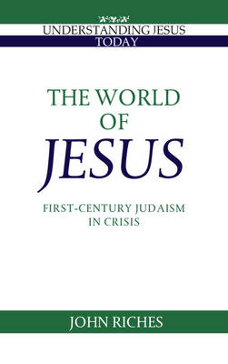 Cover Understanding Jesus Today: The World of Jesus: First-Century Judaism in Crisis