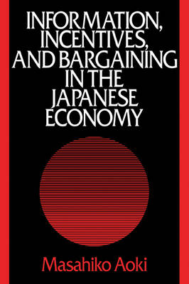 Information, Incentives and Bargaining in the Japanese Economy: A Microtheory of the Japanese Economy (Paperback)
