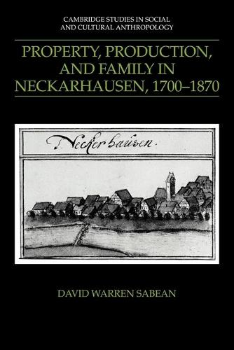 Cambridge Studies in Social and Cultural Anthropology: Property, Production, and Family in Neckarhausen, 1700-1870 Series Number 73 (Paperback)