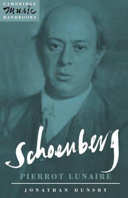 Schoenberg: Pierrot Lunaire - Cambridge Music Handbooks (Paperback)