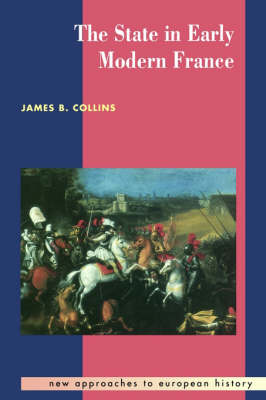 The State in Early Modern France - New Approaches to European History No.5 (Paperback)