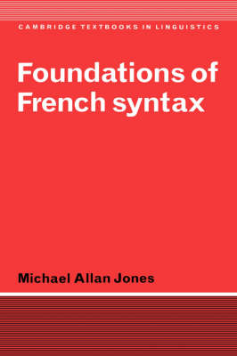 Foundations of French Syntax - Cambridge Textbooks in Linguistics (Paperback)