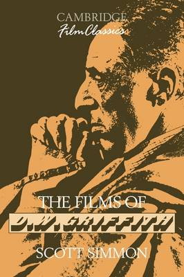 The Films of D. W. Griffith - Cambridge Film Classics (Paperback)