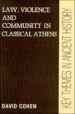 Key Themes in Ancient History: Law, Violence, and Community in Classical Athens (Paperback)