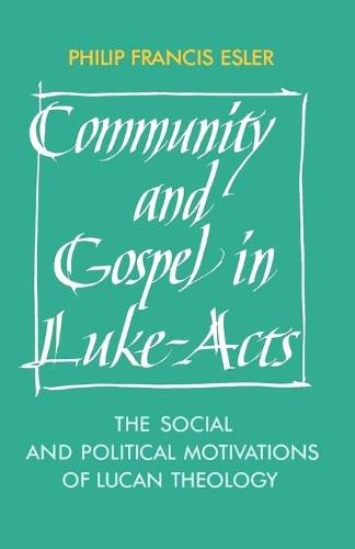 Community and Gospel in Luke-Acts: The Social and Political Motivations of Lucan Theology - Society for New Testament Studies Monograph Series (Paperback)