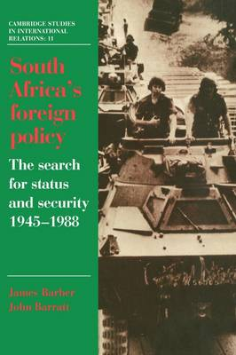 Cambridge Studies in International Relations: South Africa's Foreign Policy: The Search for Status and Security, 1945-1988 Series Number 11 (Paperback)