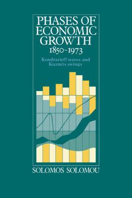Phases of Economic Growth, 1850-1973: Kondratieff Waves and Kuznets Swings (Paperback)