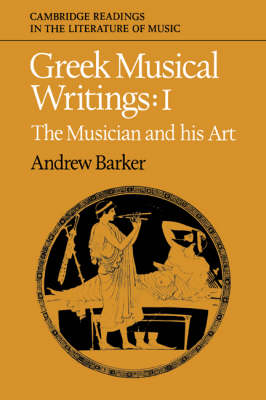 Cambridge Readings in the Literature of Music Greek Musical Writings: The Musician and his Art Volume 1 (Paperback)