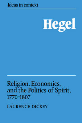 Hegel: Religion, Economics, and the Politics of Spirit, 1770-1807 - Ideas in Context 6 (Paperback)