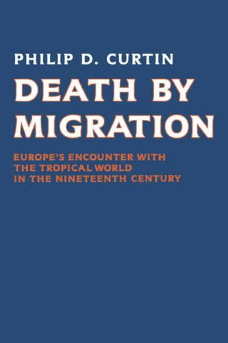 Death by Migration: Europe's Encounter with the Tropical World in the Nineteenth Century (Paperback)