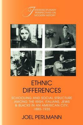 Ethnic Differences: Schooling and Social Structure among the Irish, Italians, Jews, and Blacks in an American City, 1880-1935 - Interdisciplinary Perspectives on Modern History (Paperback)