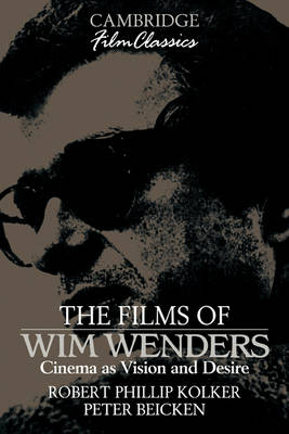 The Films of Wim Wenders: Cinema as Vision and Desire - Cambridge Film Classics (Paperback)
