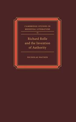 Richard Rolle and the Invention of Authority - Cambridge Studies in Medieval Literature 13 (Hardback)