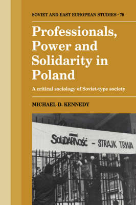 Professionals, Power and Solidarity in Poland: A Critical Sociology of Soviet-Type Society - Cambridge Russian, Soviet and Post-Soviet Studies 79 (Hardback)