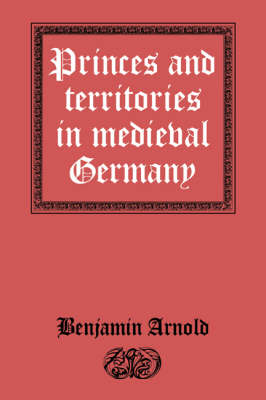 Princes and Territories in Medieval Germany (Hardback)