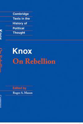Cambridge Texts in the History of Political Thought: Knox: On Rebellion (Hardback)