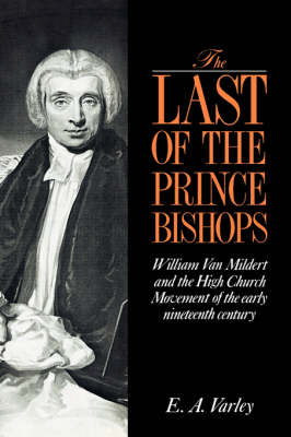 The Last of the Prince Bishops: William Van Mildert and the High Church Movement of the Early Nineteenth Century (Hardback)