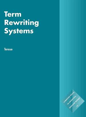 Cambridge Tracts in Theoretical Computer Science: Term Rewriting Systems Series Number 55 (Hardback)