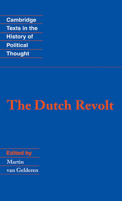 Cambridge Texts in the History of Political Thought: The Dutch Revolt (Hardback)