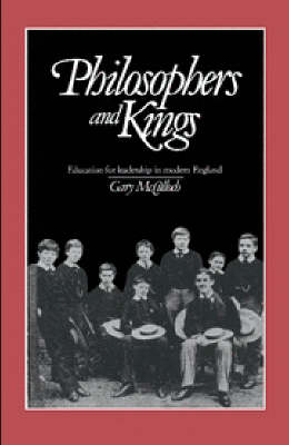 Philosophers and Kings: Education for Leadership in Modern England (Hardback)