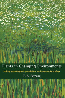 Plants in Changing Environments: Linking Physiological, Population, and Community Ecology (Hardback)