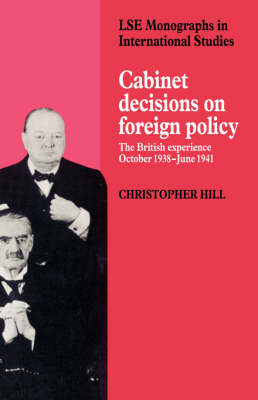 Cabinet Decisions on Foreign Policy: The British Experience, October 1938-June 1941 - LSE Monographs in International Studies (Hardback)