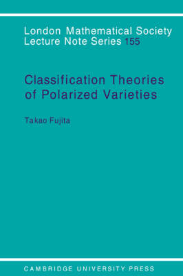 London Mathematical Society Lecture Note Series: Classification Theory of Polarized Varieties Series Number 155 (Paperback)