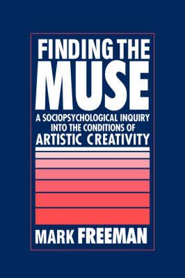 Finding the Muse: A Sociopsychological Inquiry into the Conditions of Artistic Creativity (Hardback)