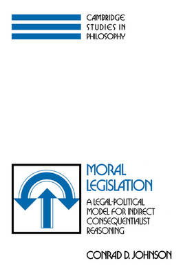 Moral Legislation: A Legal-Political Model for Indirect Consequentialist Reasoning - Cambridge Studies in Philosophy (Hardback)