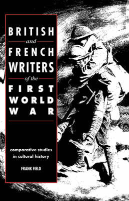British and French Writers of the First World War: Comparative Studies in Cultural History (Hardback)