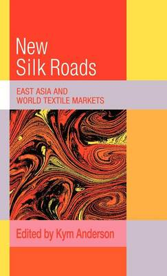 Trade and Development: The New Silk Roads: East Asia and World Textile Markets (Hardback)