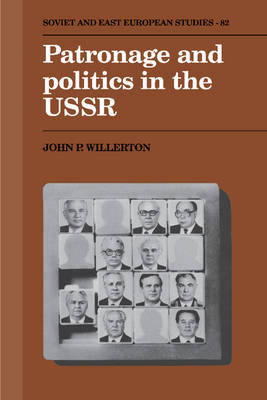 Patronage and Politics in the USSR - Cambridge Russian, Soviet and Post-Soviet Studies 82 (Hardback)