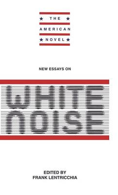 New Essays on White Noise - The American Novel (Hardback)
