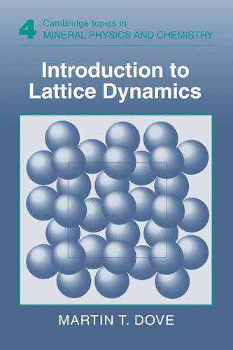 Introduction to Lattice Dynamics - Cambridge Topics in Mineral Physics and Chemistry (Hardback)