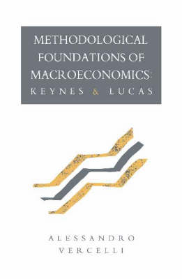 Methodological Foundations of Macroeconomics: Keynes and Lucas (Hardback)