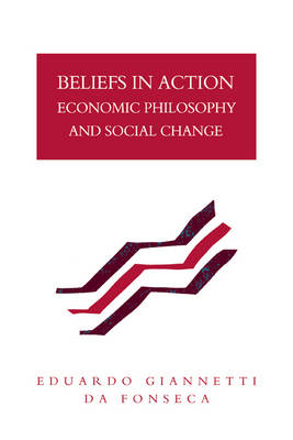 Beliefs in Action: Economic Philosophy and Social Change (Hardback)